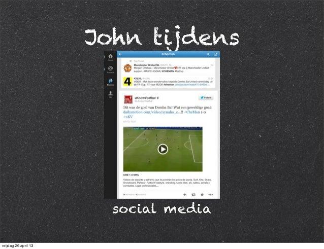John tijdens social media vrijdag 26 april 13