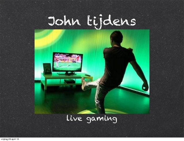 John tijdens live gaming vrijdag 26 april 13