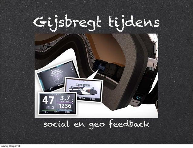 Gijsbregt tijdens social en geo feedback vrijdag 26 april 13
