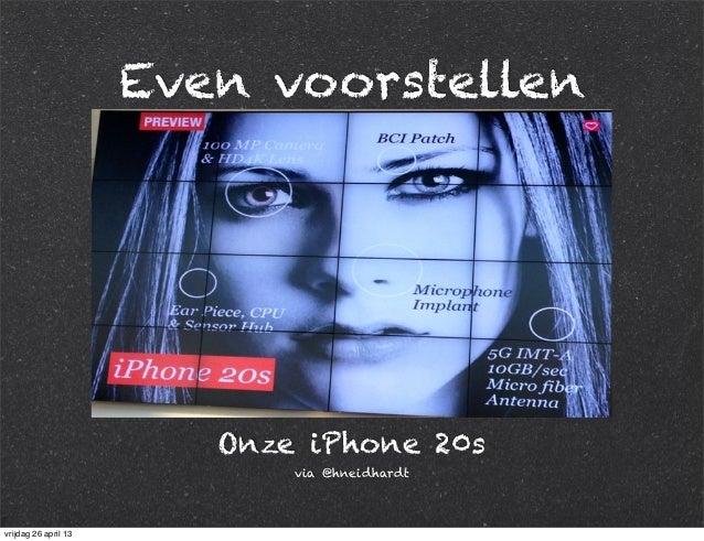 Even voorstellen Onze iPhone 20s via @hneidhardt vrijdag 26 april 13