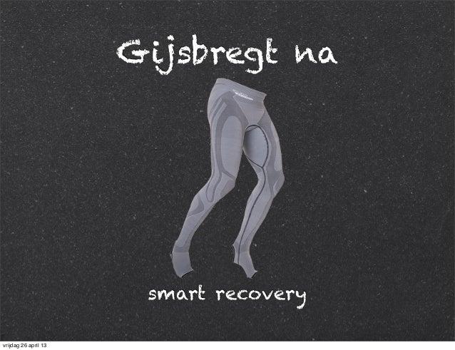 Gijsbregt na smart recovery vrijdag 26 april 13
