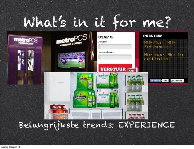 What's in it for me? Belangrijkste trends: EXPERIENCE vrijdag 26 april 13