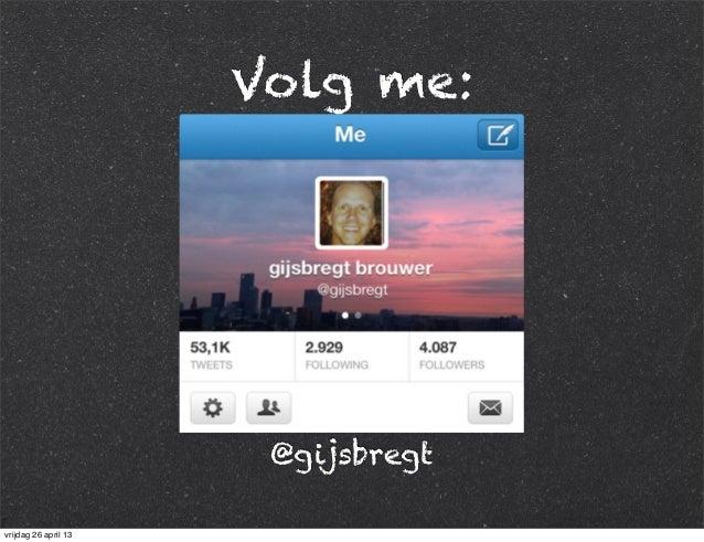 Volg me: @gijsbregt vrijdag 26 april 13
