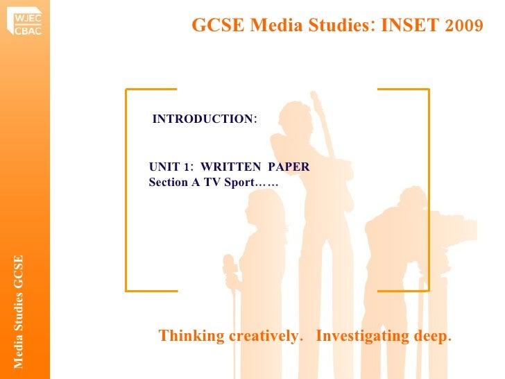 UNIT 1:  WRITTEN  PAPER  Section A TV Sport…… INTRODUCTION:   GCSE Media Studies: INSET 2009  Media Studies GCSE Thinking ...