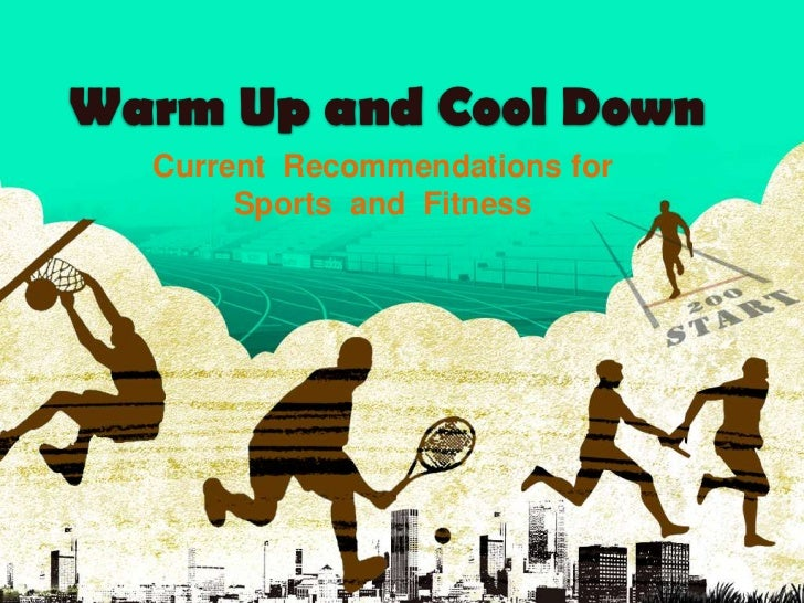 Warm Up and Cool Down<br />Current  Recommendations for  Sports  and  Fitness<br />
