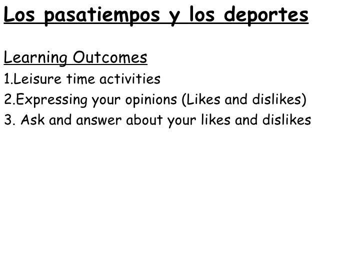 <ul><li>Learning Outcomes </li></ul><ul><li>1.Leisure time activities </li></ul><ul><li>2.Expressing your opinions (Likes ...