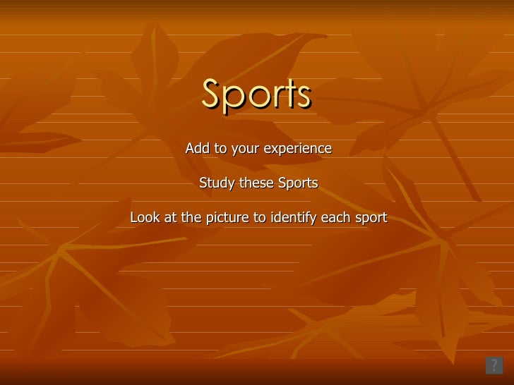 Sports Add to your experience Study these Sports Look at the picture to identify each sport