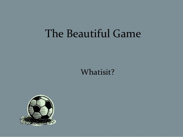 The Beautiful Game      Whatisit?