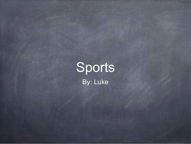 Sports By: Luke