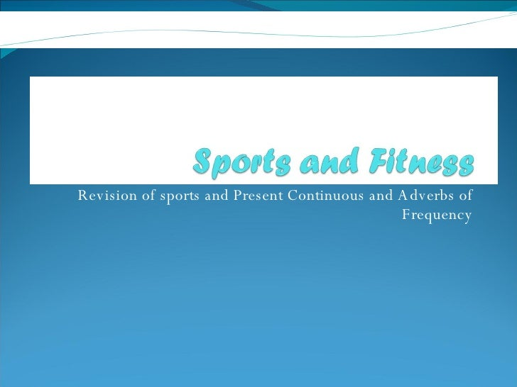 Revision of sports and Present Continuous and Adverbs of Frequency
