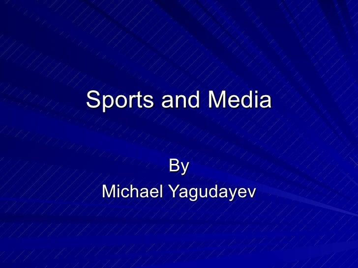 Sports and Media By Michael Yagudayev