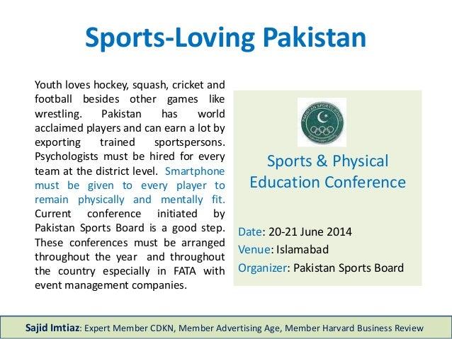 Sports-Loving Pakistan Sports & Physical Education Conference Date: 20-21 June 2014 Venue: Islamabad Organizer: Pakistan S...