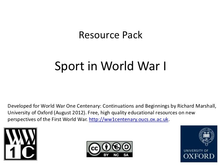 Resource Pack                   Sport in World War IDeveloped for World War One Centenary: Continuations and Beginnings by...