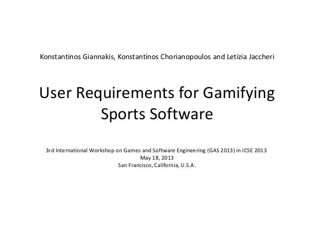 User Requirements for GamifyingSports Software3rd International Workshop on Games and Software Engineering (GAS 2013) in I...