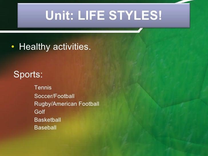 <ul><li>Sports: </li></ul><ul><li>Tennis </li></ul><ul><li>Soccer/Football </li></ul><ul><li>Rugby/American Football </li>...