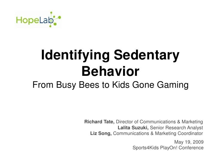 Identifying Sedentary Behavior<br />From Busy Bees to Kids Gone Gaming<br />Richard Tate, Director of Communications & Mar...
