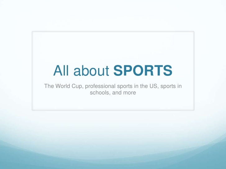 All about SPORTS The World Cup, professional sports in the US, sports in                  schools, and more