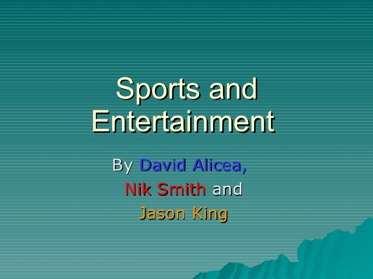 Sports and Entertainment  By  David Alicea, Nik Smith  and  Jason King