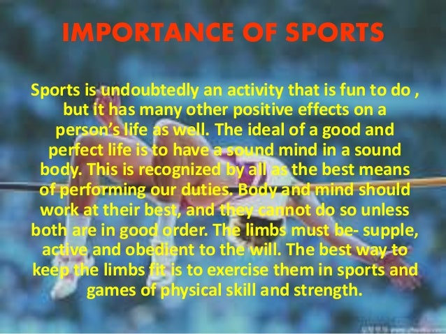 "essay on the value of sports Briefly speaking we can call this kind of essay as "" importance of games"" every man, working women and students and working youths who perform some manual work or any kind of work needs."
