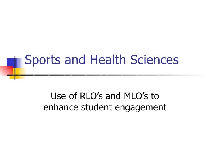 Sports and Health Sciences Use of RLO's and MLO's to enhance student engagement