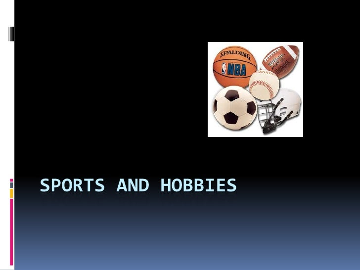 Sports and Hobbies<br />