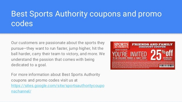 With a Sports Authority coupons and promo codes you'll save big and be ready to play. Enjoy sports, save and donate with Sports Authority coupons. Sports Authority Store Info. Shipping Info Returns & Exchanges Store Locator. Never miss a coupon from Sports Authority.