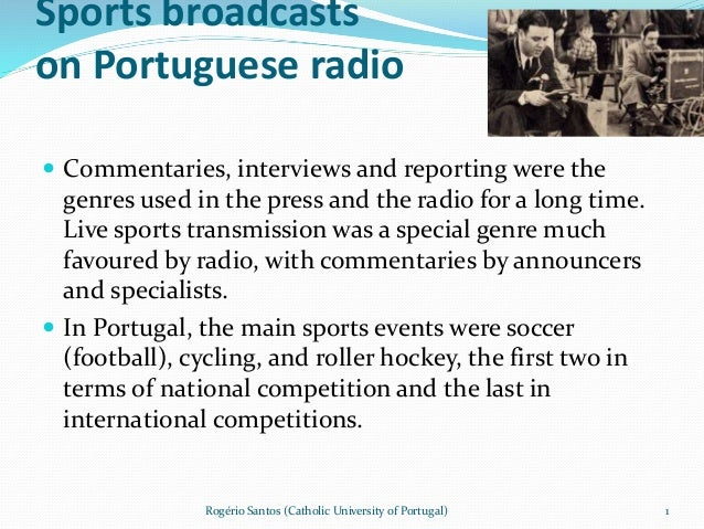 Sports broadcasts on Portuguese radio  Commentaries, interviews and reporting were the genres used in the press and the r...