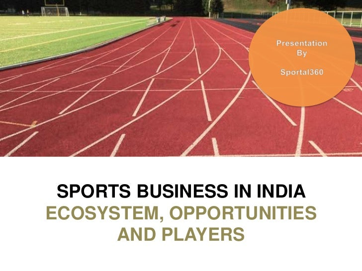 SPORTS BUSINESS IN INDIAECOSYSTEM, OPPORTUNITIES      AND PLAYERS