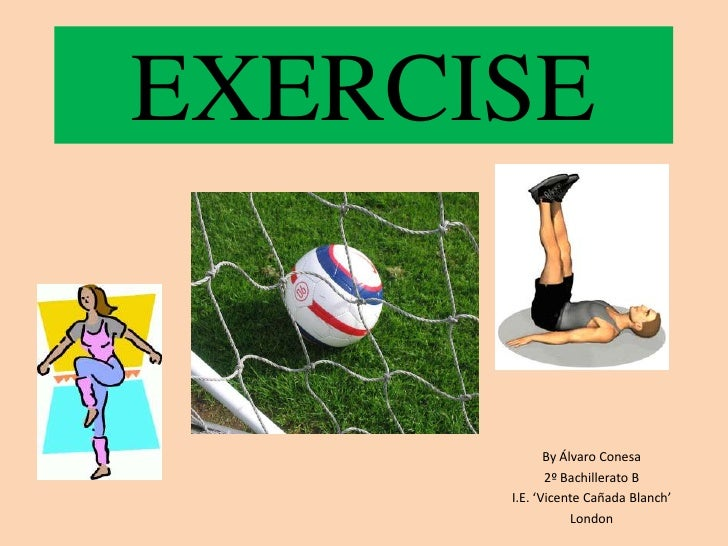 EXERCISE             By Álvaro Conesa             2º Bachillerato B      I.E. 'Vicente Cañada Blanch'                  Lon...