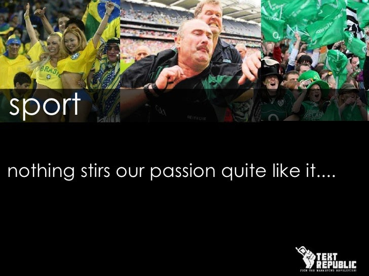 sport<br /> nothing stirs our passion quite like it.... <br />