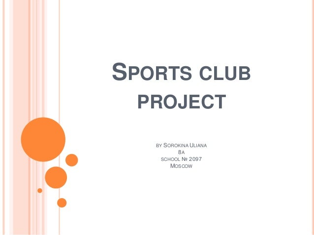 SPORTS CLUB PROJECT BY SOROKINA ULIANA 8A SCHOOL № 2097 MOSCOW