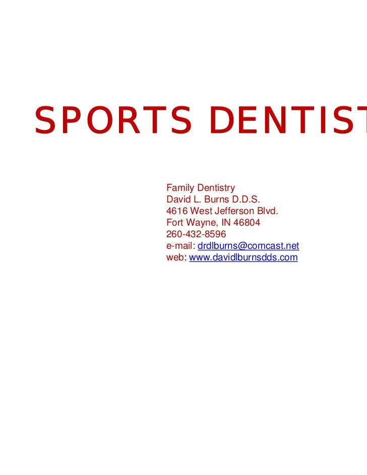 SPORTS DENTISTRY     Family Dentistry     David L. Burns D.D.S.     4616 West Jefferson Blvd.     Fort Wayne, IN 46804    ...