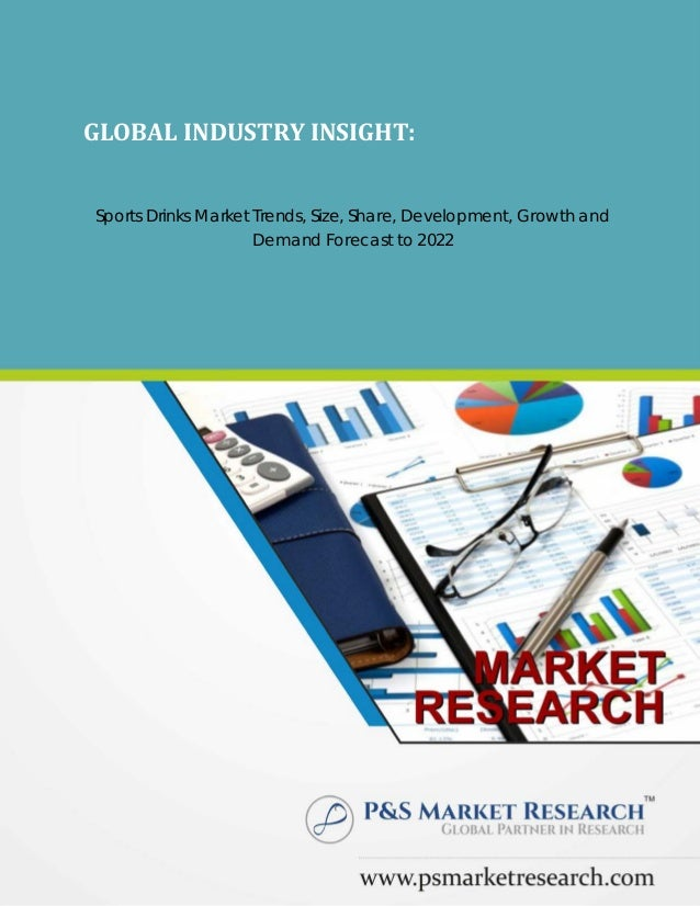 GLOBAL INDUSTRY INSIGHT: Sports Drinks Market Trends, Size, Share, Development, Growth and Demand Forecast to 2022