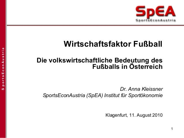 SportsEconAustria1Wirtschaftsfaktor FußballDie volkswirtschaftliche Bedeutung desFußballs in ÖsterreichDr. Anna KleissnerS...
