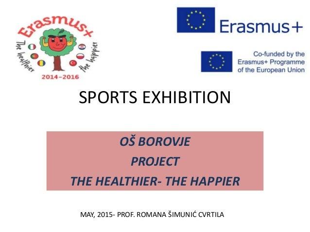 SPORTS EXHIBITION OŠ BOROVJE PROJECT THE HEALTHIER- THE HAPPIER MAY, 2015- PROF. ROMANA ŠIMUNIĆ CVRTILA