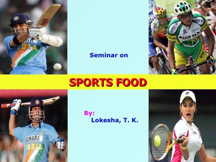 SPORTS FOOD Seminar on By: Lokesha, T. K.