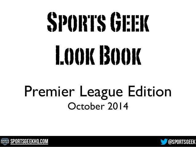 Sports Geek  Look Book  Premier League Edition  October 2014  SportsGeekHQ.com @SportsGeek