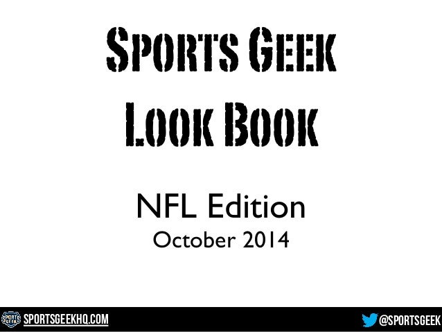 @SportsGeekSportsGeekHQ.com NFL Edition  October 2014 SportsGeek LookBook