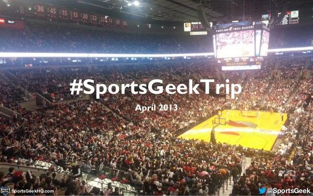 #SportsGeekTripApril 2013@SportsGeek@SportsGeekSportsGeekHQ.comSportsGeekHQ.com