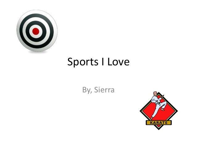 Sports I Love   By, Sierra