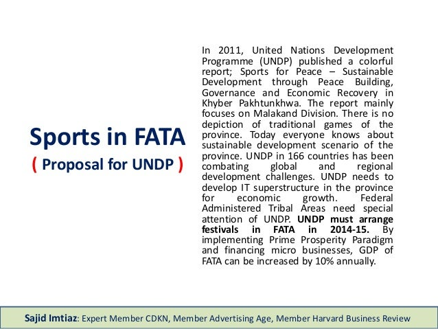Sports in FATA ( Proposal for UNDP ) In 2011, United Nations Development Programme (UNDP) published a colorful report; Spo...