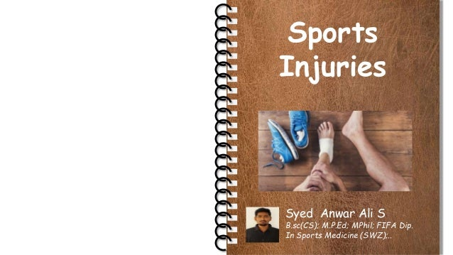 Sports Injuries Syed Anwar Ali S B.sc(CS); M.P.Ed; MPhil; FIFA Dip. In Sports Medicine (SWZ);..