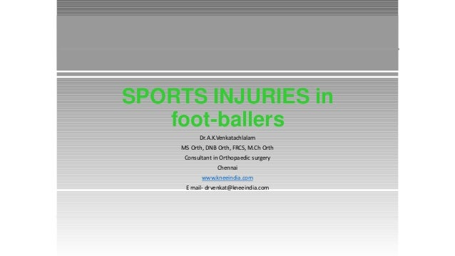 SPORTS INJURIES in foot-ballers Dr.A.K.Venkatachlalam MS Orth, DNB Orth, FRCS, M.Ch Orth Consultant in Orthopaedic surgery...