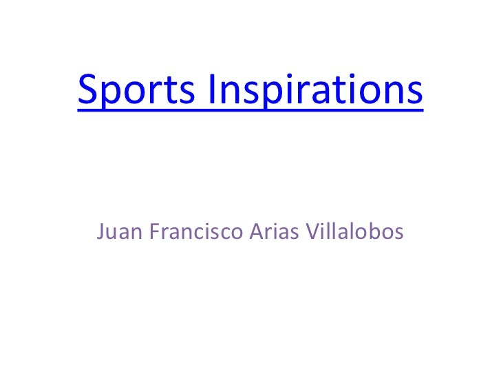 Sports Inspirations Juan Francisco Arias Villalobos