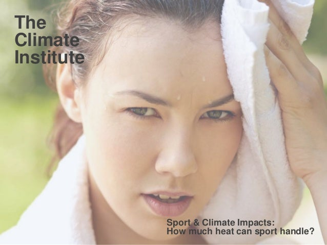  1 The Climate Institute Sport & Climate Impacts: How much heat can sport handle?