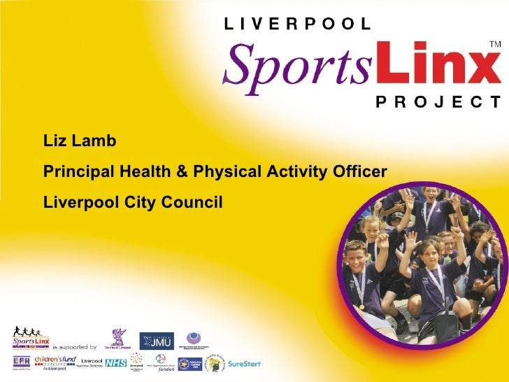 Liz Lamb  Principal Health & Physical Activity Officer  Liverpool City Council