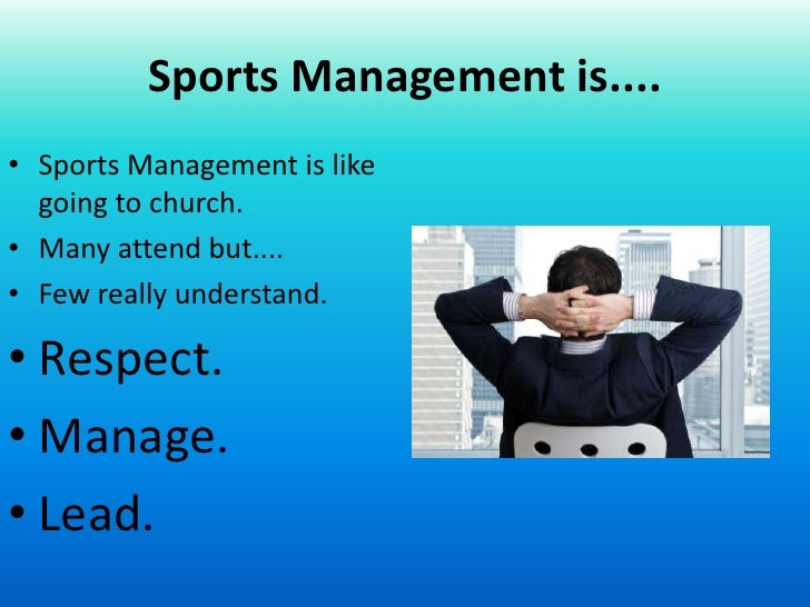 managing and leading in sport Sport management and leadership at viterbo amateur and professional sports are a multi-billion dollar industry in america the business of sports just keeps growing, and with it, the almost unlimited number of exciting career opportunities available.