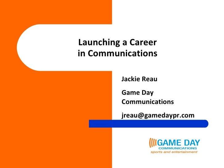 Launching a Career in Communications Jackie Reau Game Day Communications [email_address]
