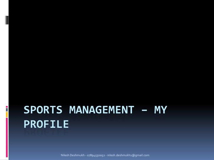 Nilesh Deshmukh - 07894550052 - nilesh.deshmukh1@gmail.com<br />Sports Management – my profile<br />