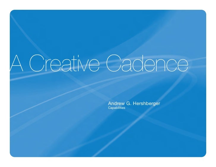 A Creative Cadence          Andrew G. Hershberger          Capabilities